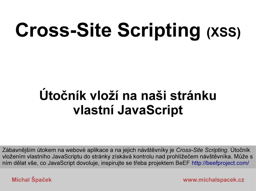 Michal Špaček www.michalspacek.cz Cross-Site Sc...