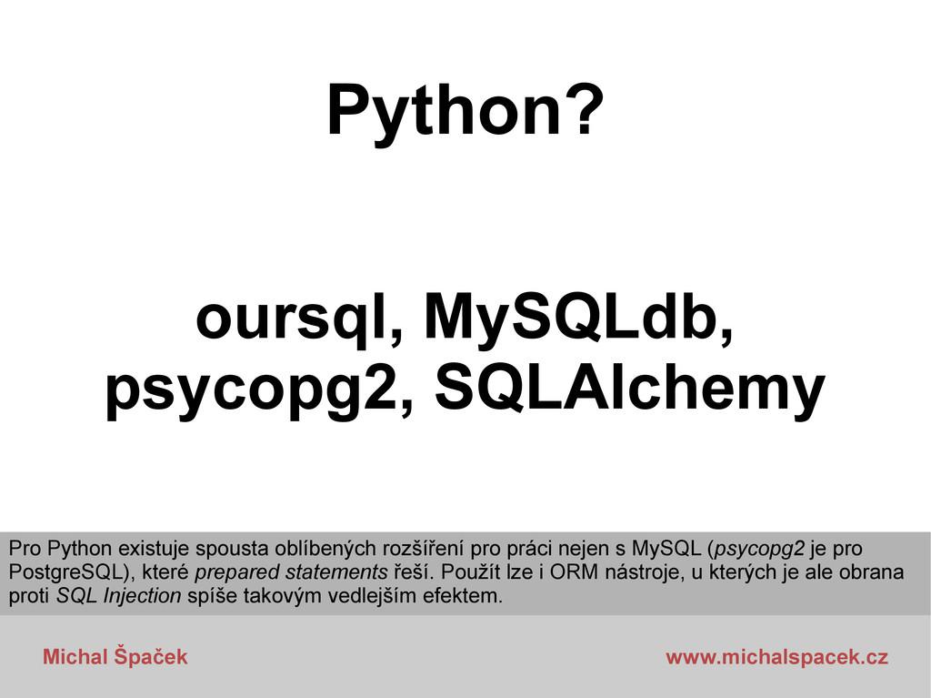 Michal Špaček www.michalspacek.cz Python? oursq...
