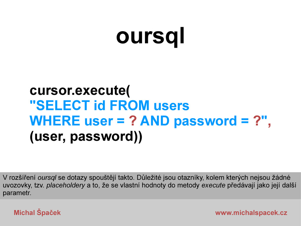 Michal Špaček www.michalspacek.cz oursql cursor...
