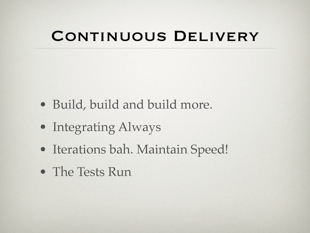 Continuous Delivery • Build, build and build mo...