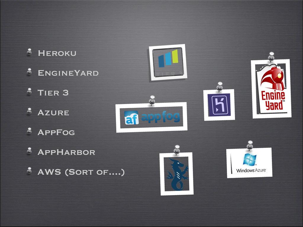 Heroku EngineYard Tier 3 Azure AppFog AppHarbor...