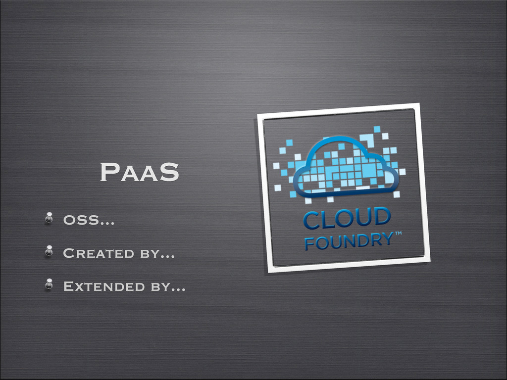 PaaS OSS... Created by... Extended by...