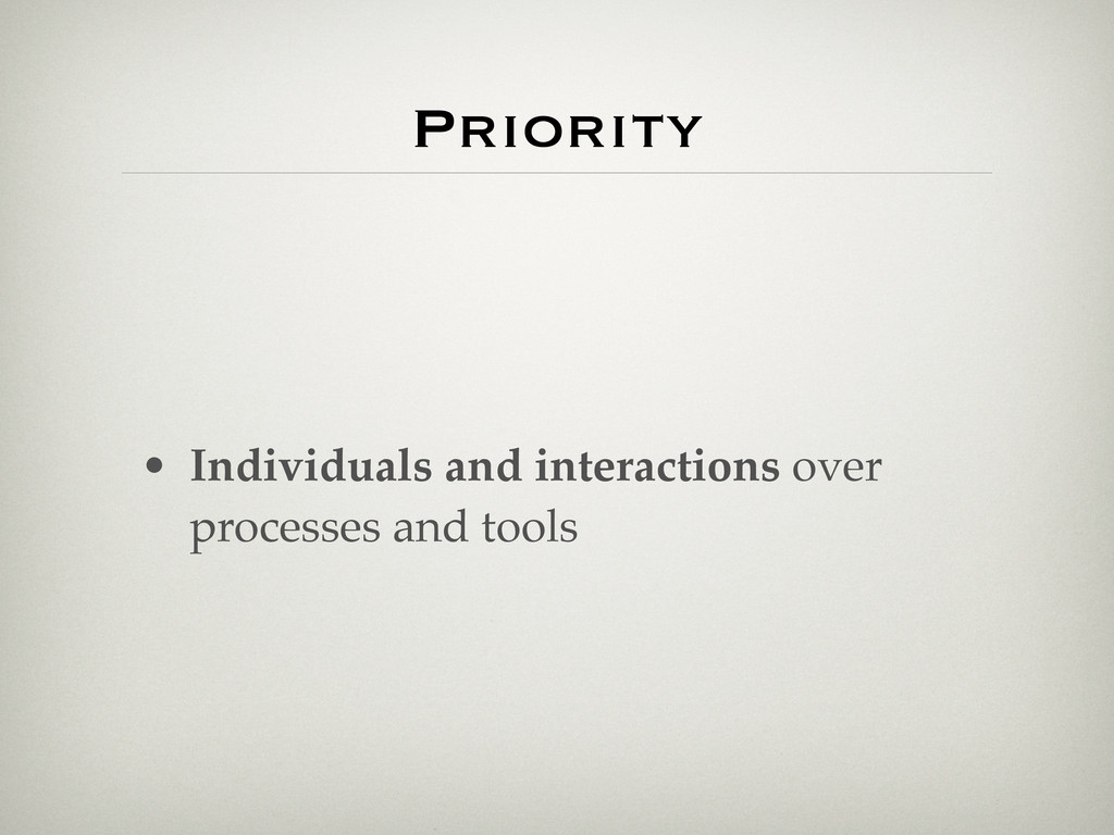 Priority • Individuals and interactions over pr...