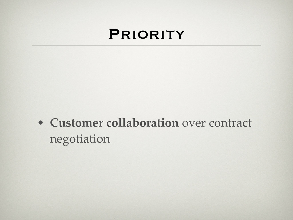 Priority • Customer collaboration over contract...