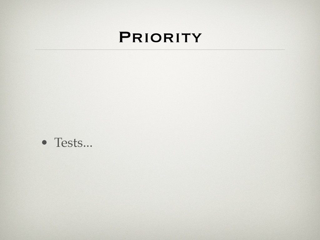 Priority • Tests...