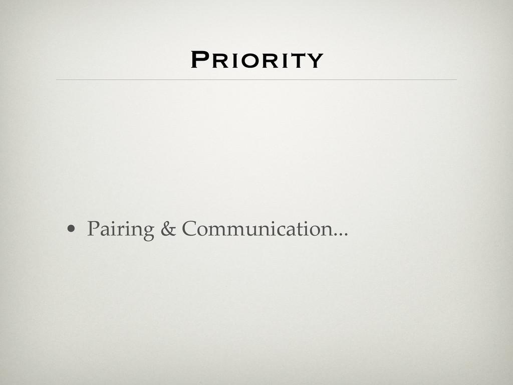 Priority • Pairing & Communication...