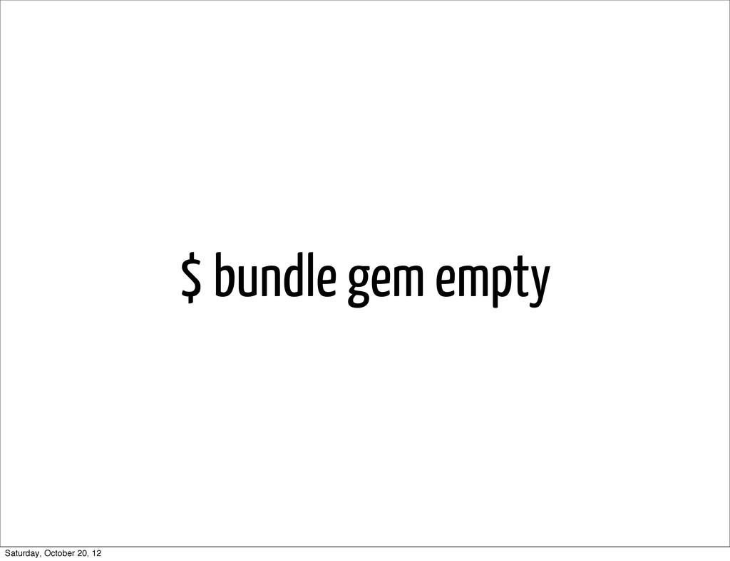 $ bundle gem empty Saturday, October 20, 12