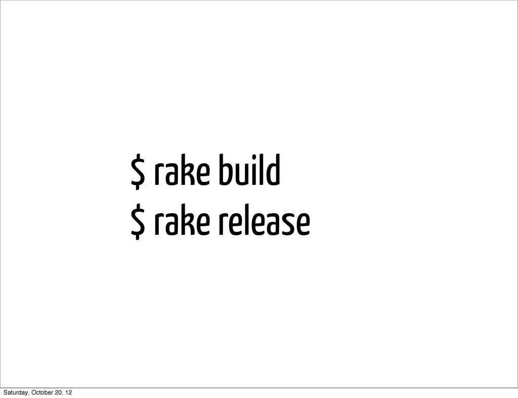 $ rake build $ rake release Saturday, October 2...