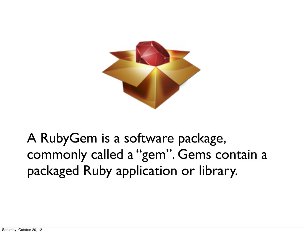 A RubyGem is a software package, commonly calle...