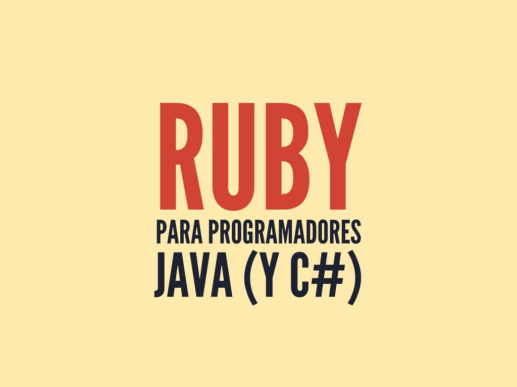 RUBY PARA PROGRAMADORES JAVA (Y C#)