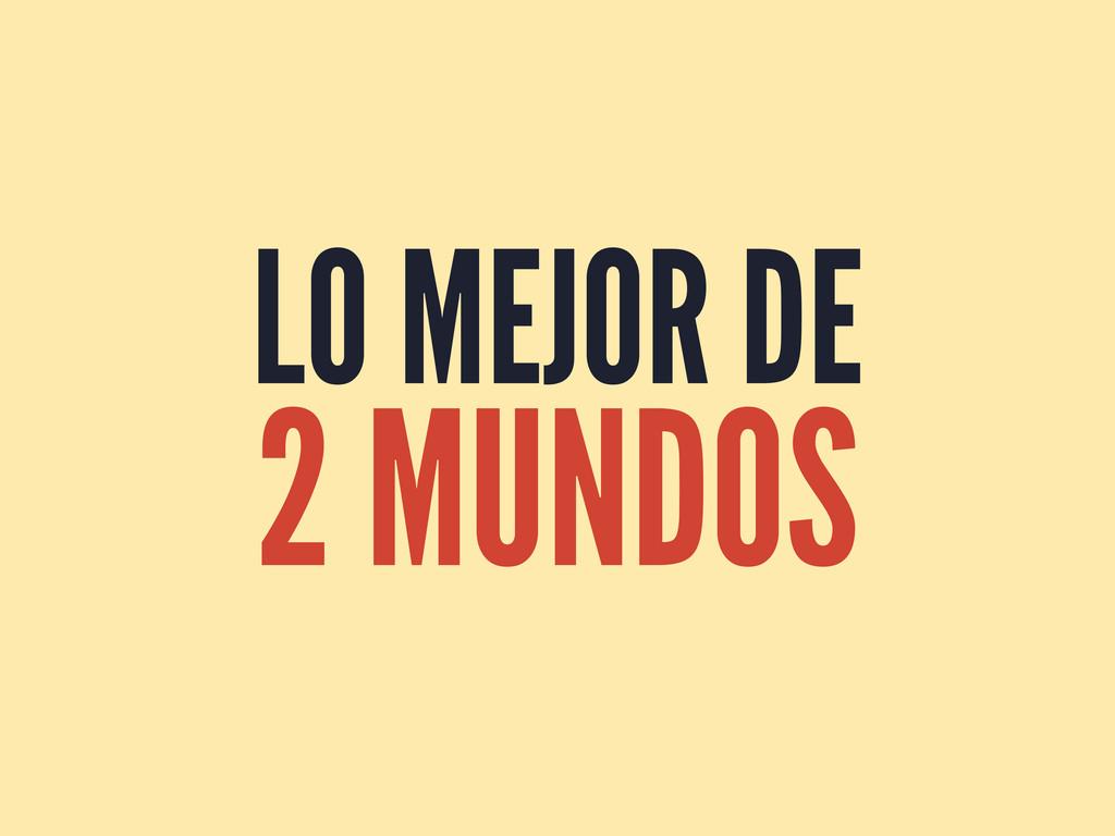 LO MEJOR DE 2 MUNDOS