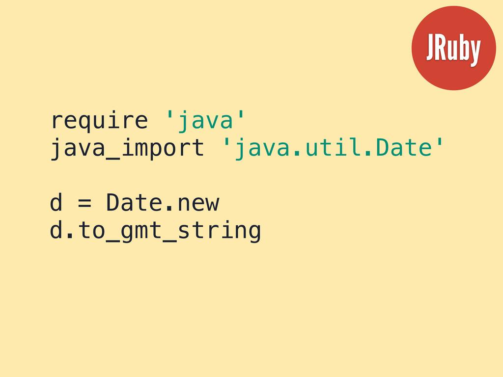 require 'java' java_import 'java.util.Date' d =...