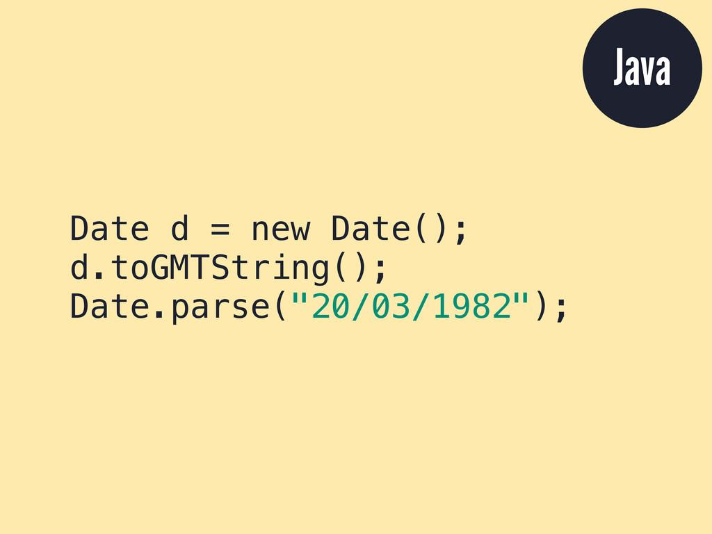Date d = new Date(); d.toGMTString(); Date.pars...