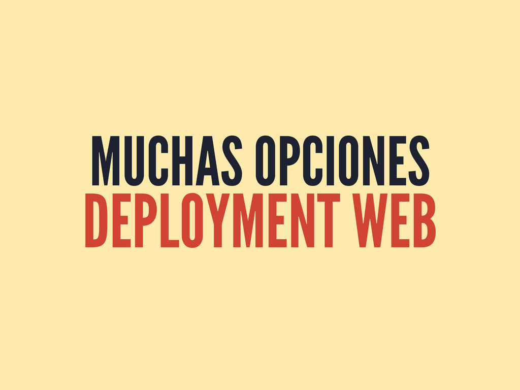 MUCHAS OPCIONES DEPLOYMENT WEB