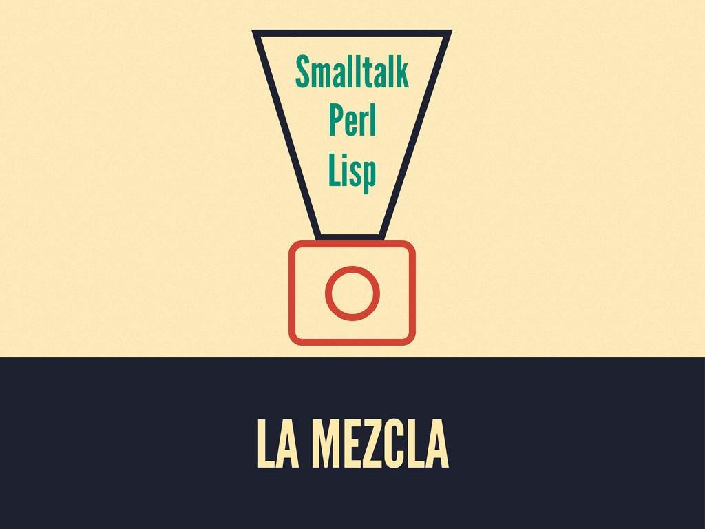 LA MEZCLA Smalltalk Perl Lisp