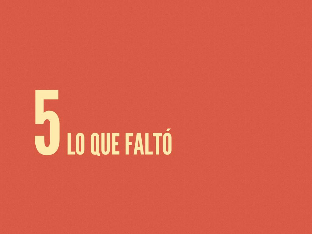 5 LO QUE FALTÓ