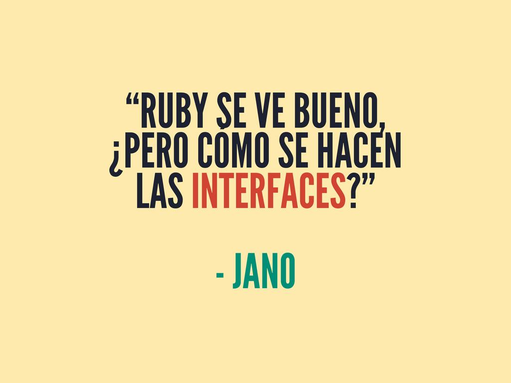 """""""RUBY SE VE BUENO, ¿PERO CÓMO SE HACEN LAS INTE..."""