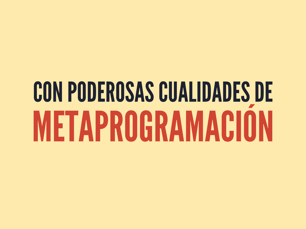 CON PODEROSAS CUALIDADES DE METAPROGRAMACIÓN
