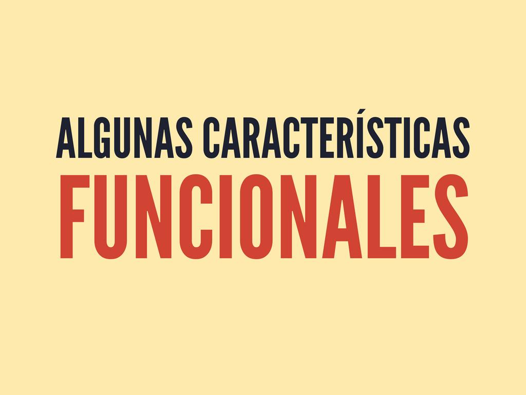 ALGUNAS CARACTERÍSTICAS FUNCIONALES