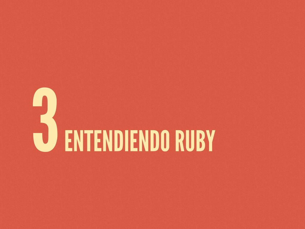 3 ENTENDIENDO RUBY