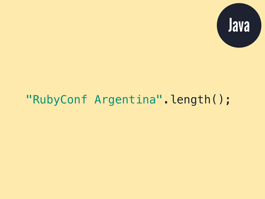 """RubyConf Argentina"".length(); Java"