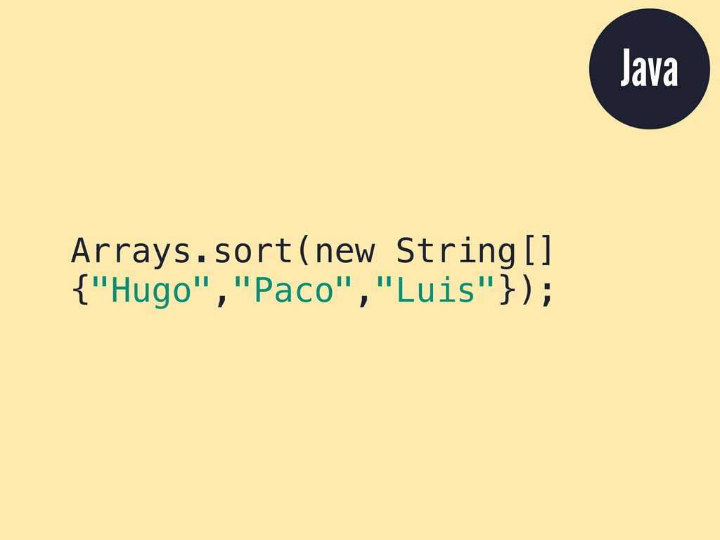 "Arrays.sort(new String[] {""Hugo"",""Paco"",""Luis""}..."