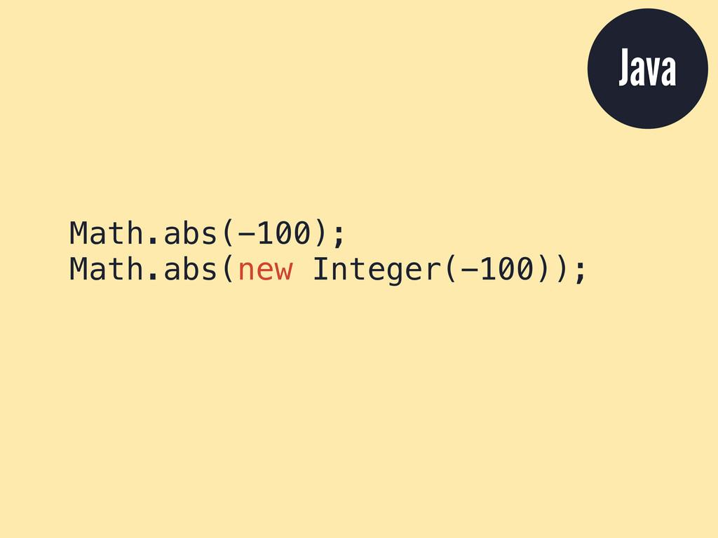 Math.abs(-100); Math.abs(new Integer(-100)); Ja...