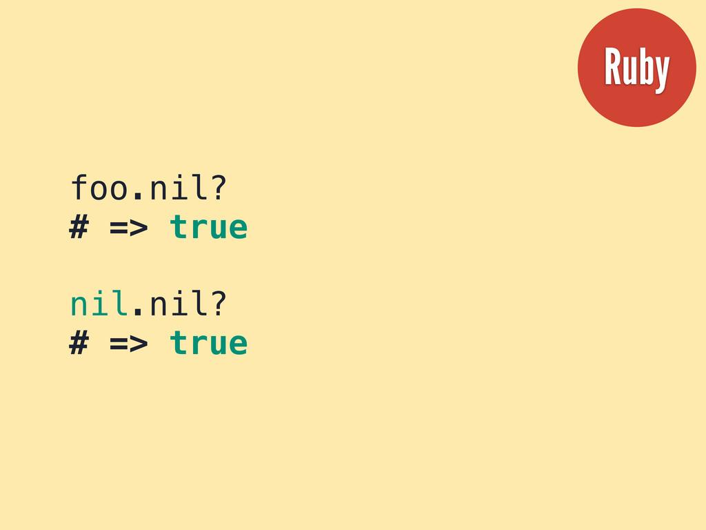 foo.nil? # => true nil.nil? # => true Ruby