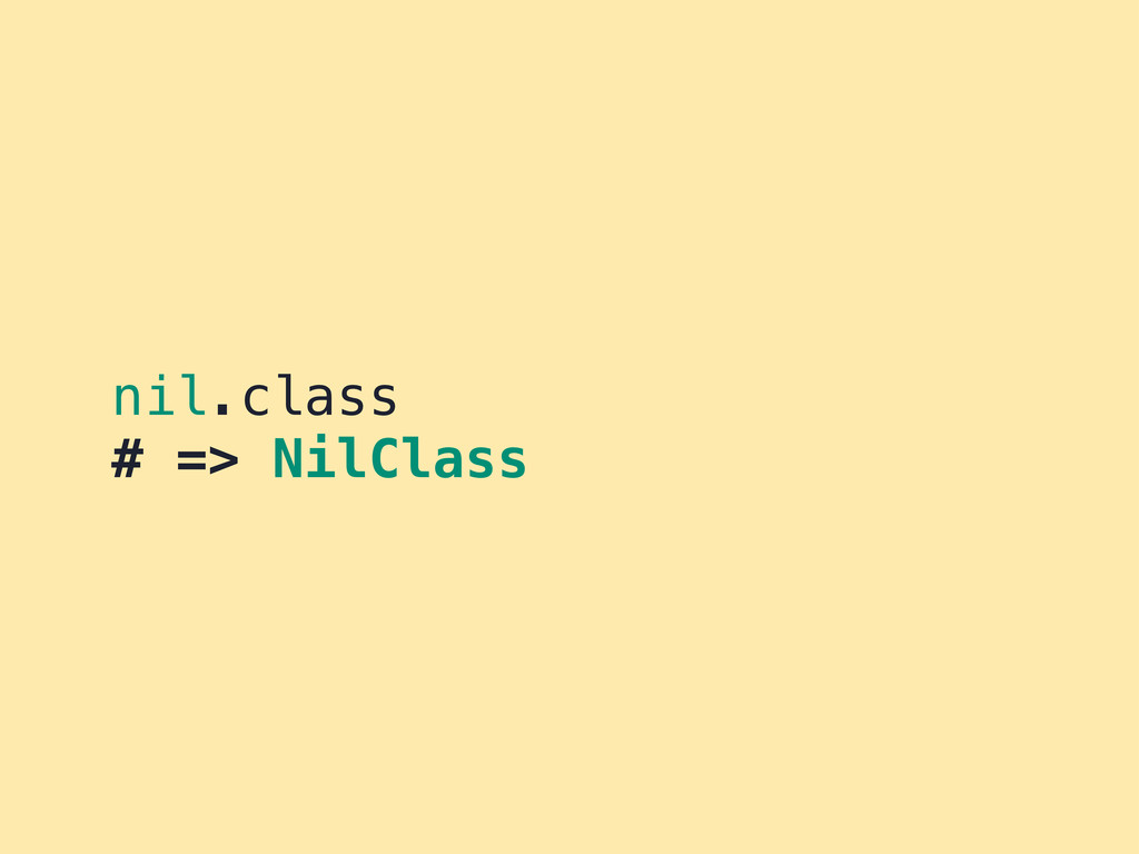 nil.class # => NilClass