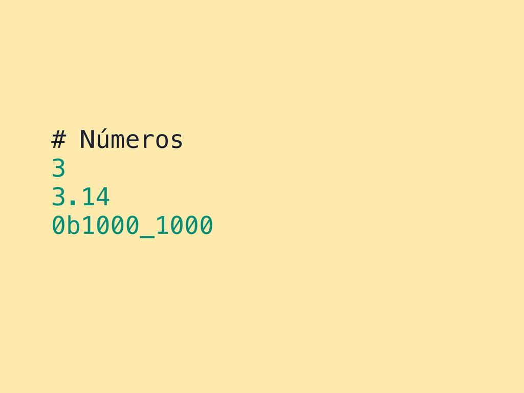 # Números 3 3.14 0b1000_1000