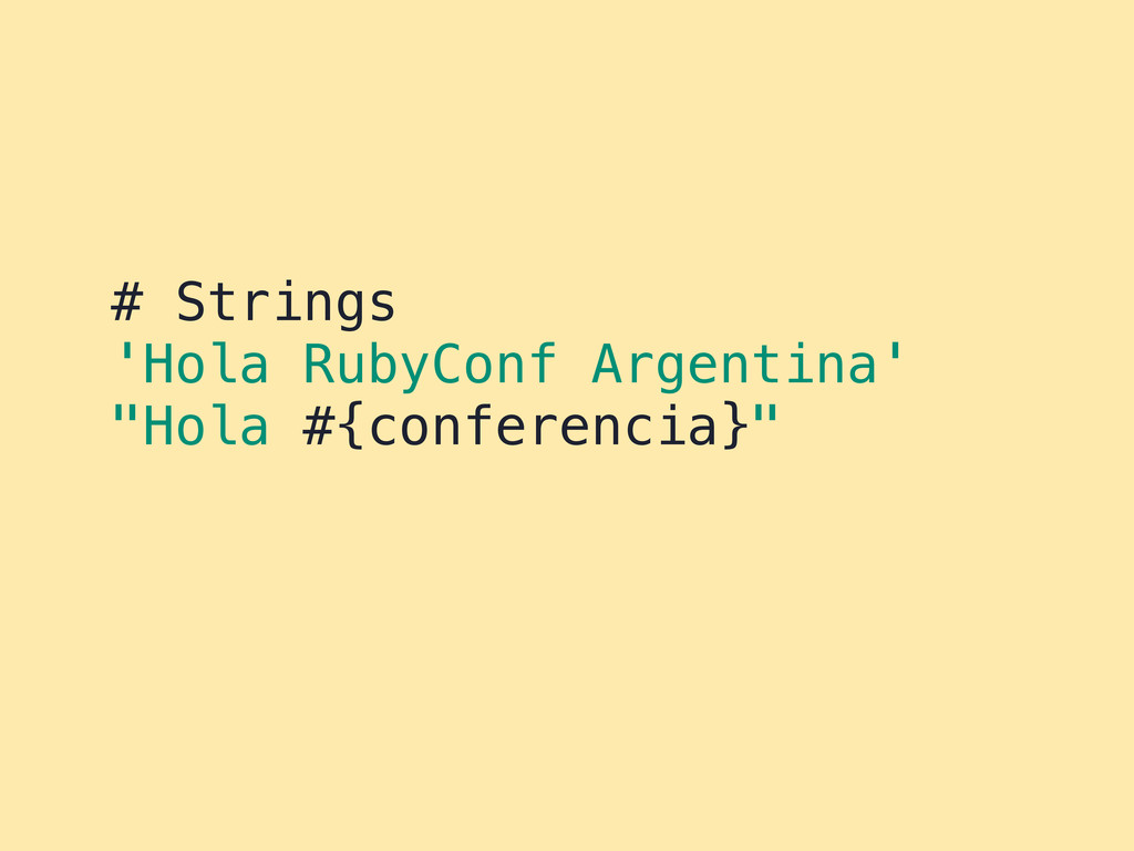 "# Strings 'Hola RubyConf Argentina' ""Hola #{con..."