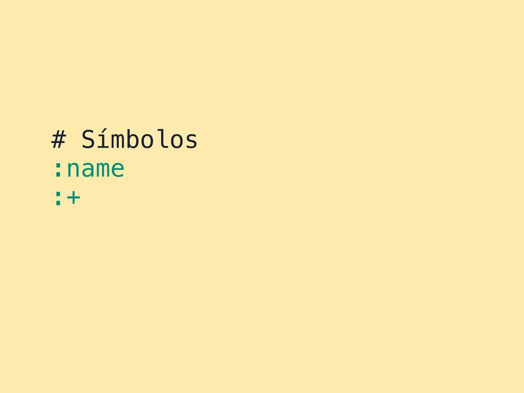 # Símbolos :name :+