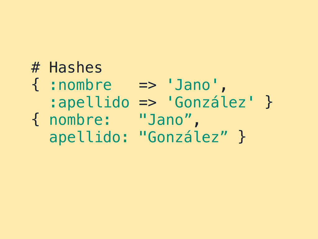 # Hashes { :nombre => 'Jano', :apellido => 'Gon...