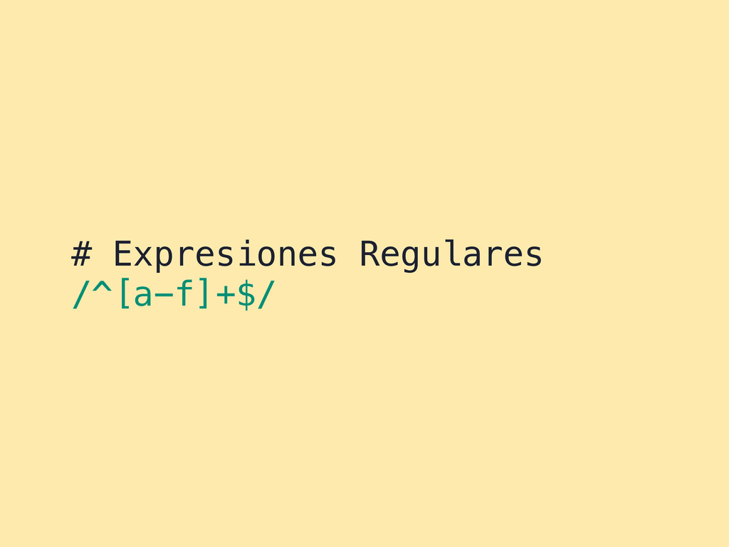 # Expresiones Regulares /^[a-f]+$/