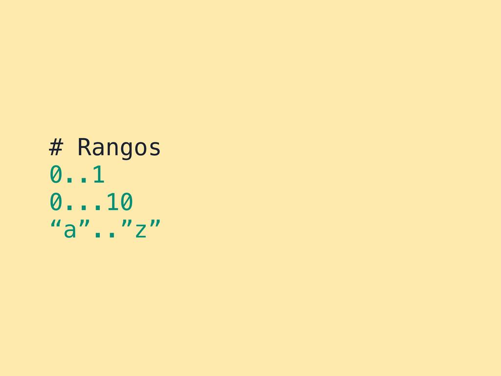 """# Rangos 0..1 0...10 """"a""""..""""z"""""""