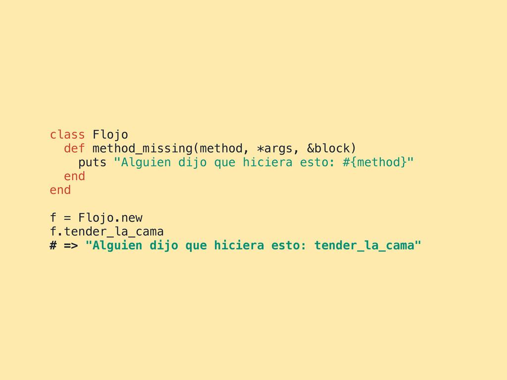 class Flojo def method_missing(method, *args, &...