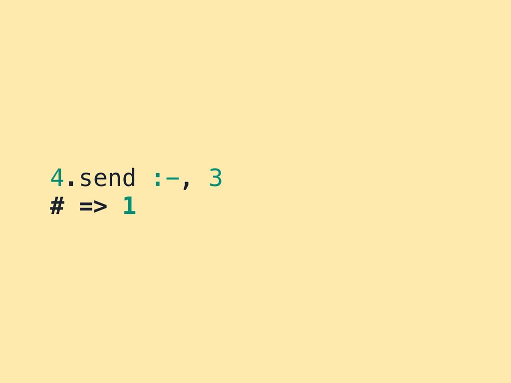 4.send :-, 3 # => 1