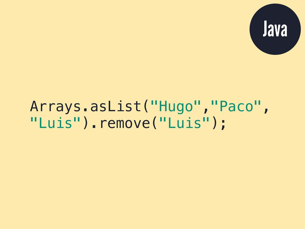 "Arrays.asList(""Hugo"",""Paco"", ""Luis"").remove(""Lu..."