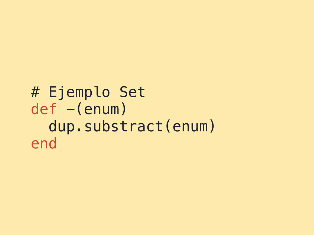 # Ejemplo Set def -(enum) dup.substract(enum) e...