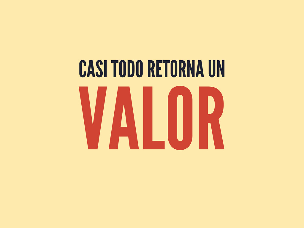 CASI TODO RETORNA UN VALOR