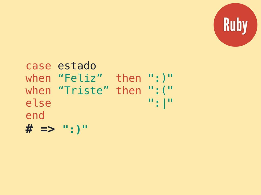 """case estado when """"Feliz"""" then """":)"""" when """"Triste..."""