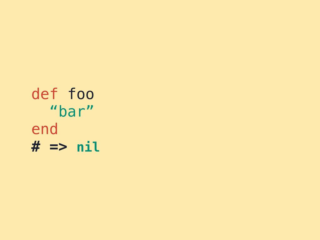 """def foo """"bar"""" end # => nil"""