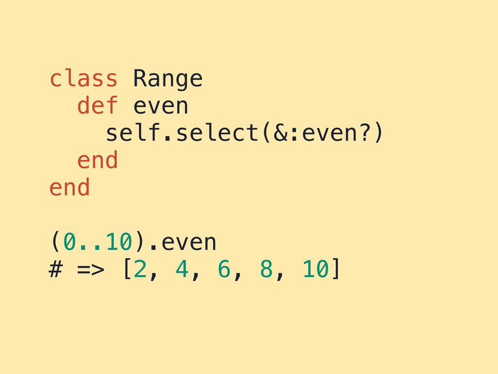 class Range def even self.select(&:even?) end e...
