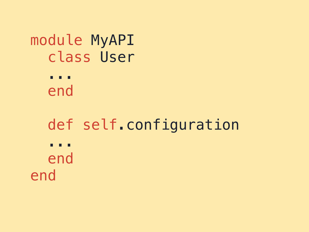 module MyAPI class User ... end def self.config...