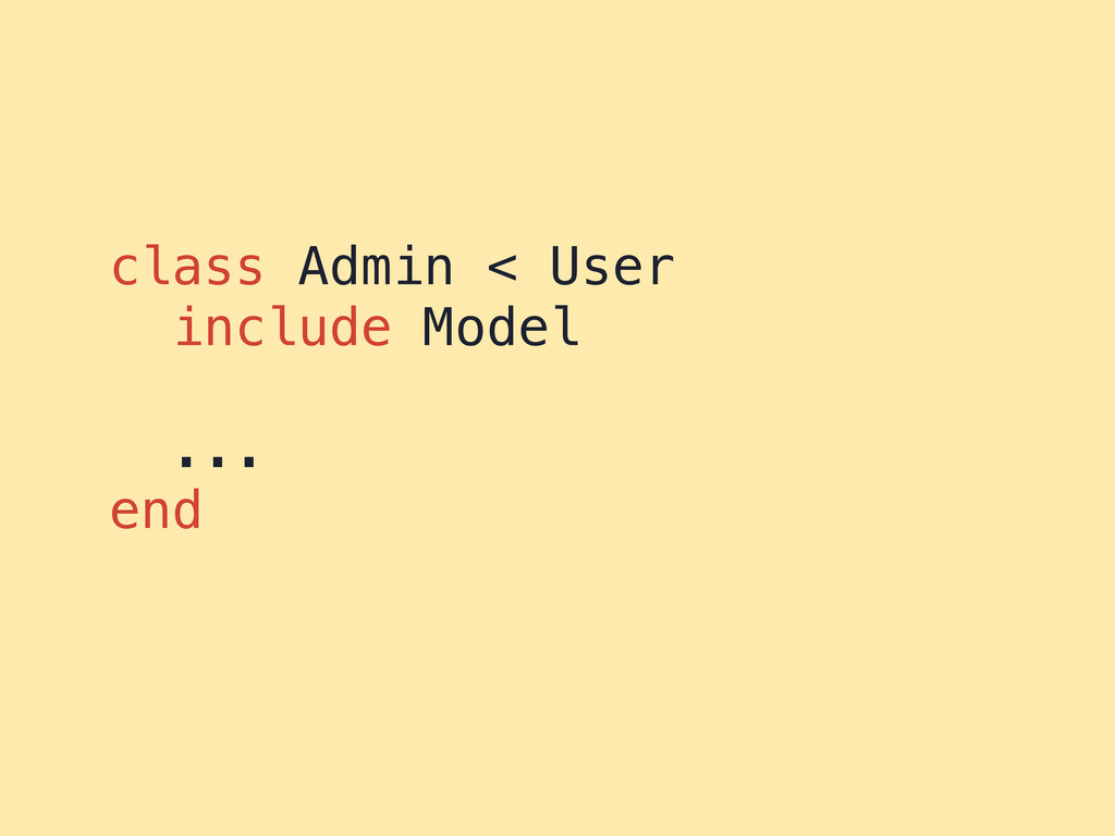 class Admin < User include Model ... end
