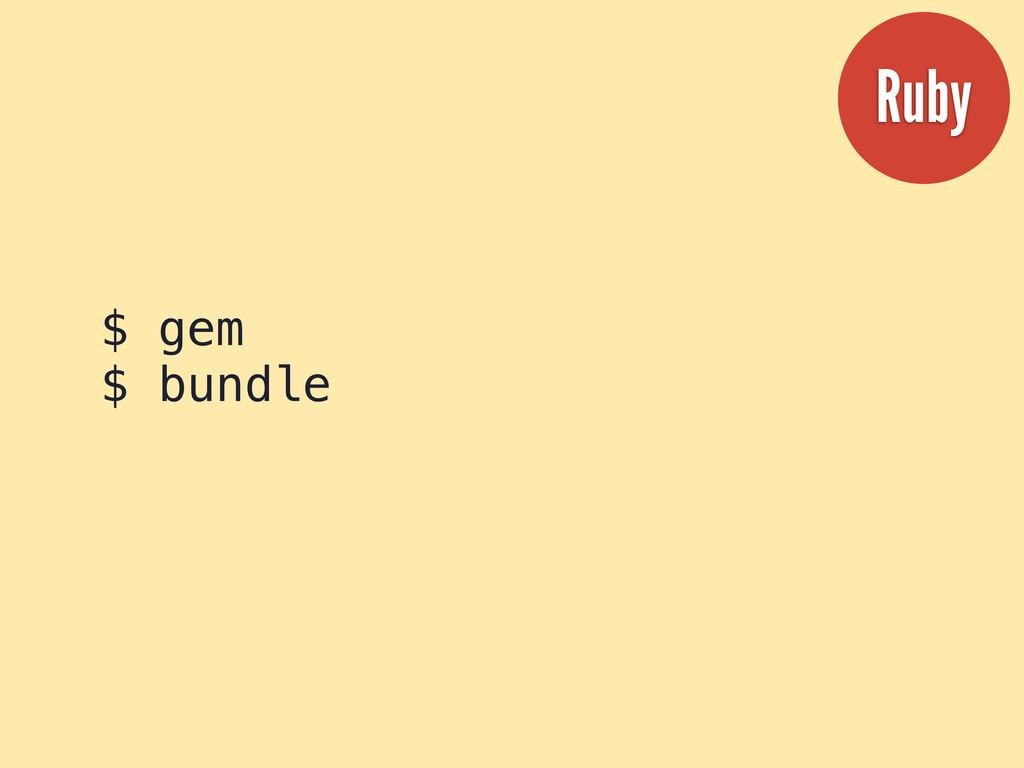 $ gem $ bundle Ruby