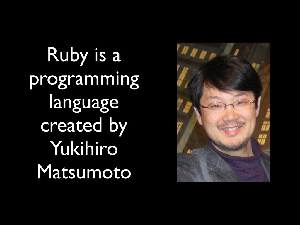 Ruby is a programming language created by Yukih...