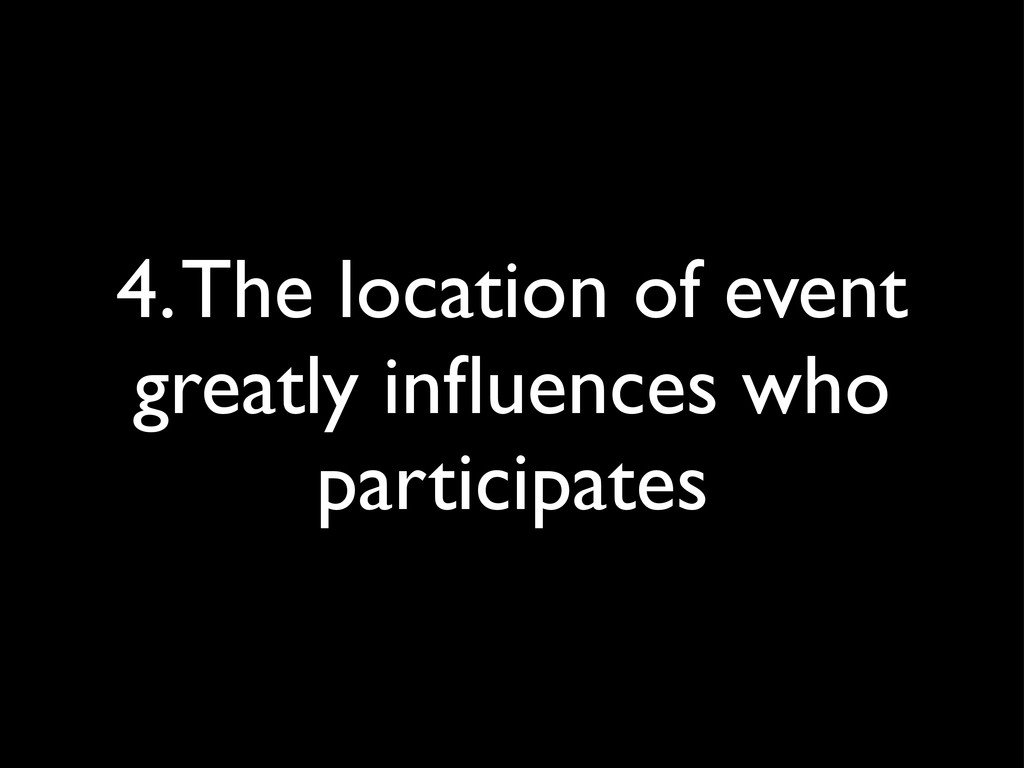 4. The location of event greatly influences who ...