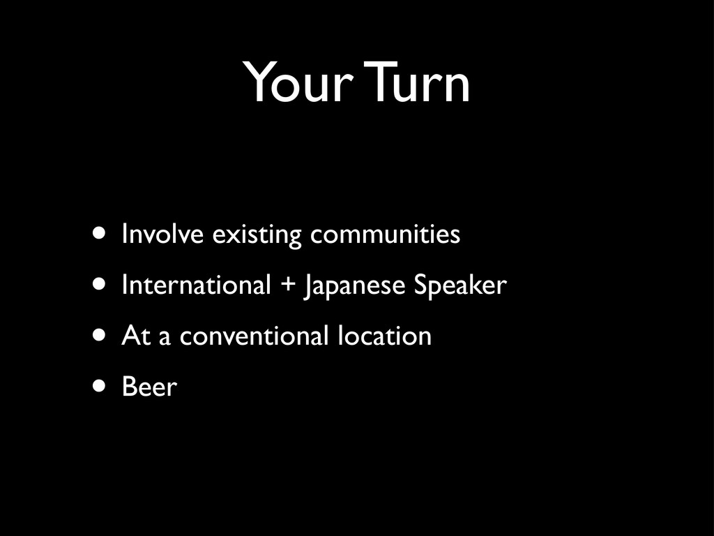 Your Turn • Involve existing communities • Inte...