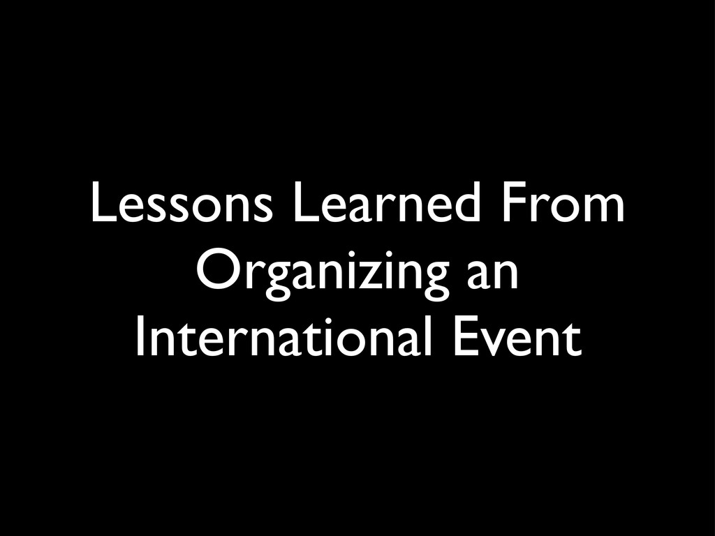 Lessons Learned From Organizing an Internationa...